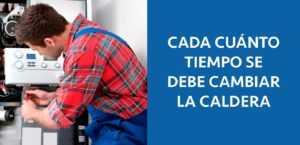 CADA CUANTO TIEMPO DEBES CAMBIAR UNA CALDERA DE GAS